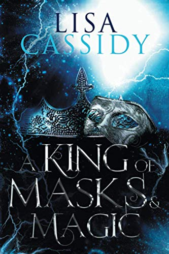 A King of Masks and Magic By Lisa Cassidy