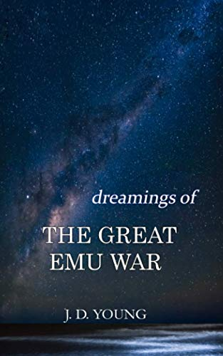 dreamings of The Great Emu War By J D Young
