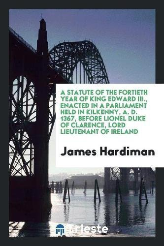 A Statute of the Fortieth Year of King Edward III By James Hardiman