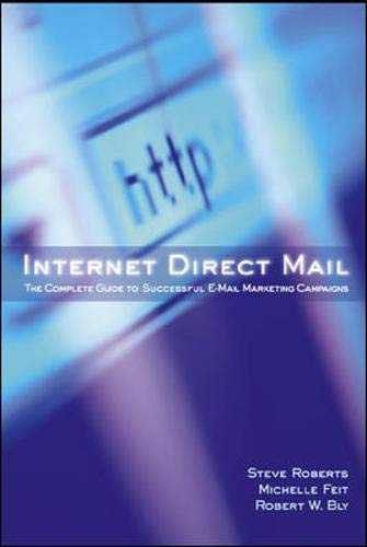 Internet Direct Mail: The Complete Guide to Successful E-Mail Marketing Campaigns By Robert Bly