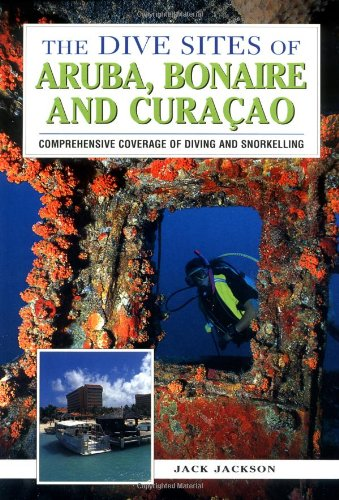 The Dive Sites of Aruba, Bonaire and Curacao By Jack Jackson
