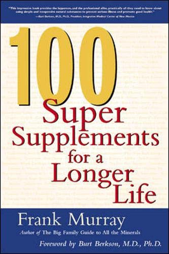 100 Super Supplements for a Longer Life By Frank Murray