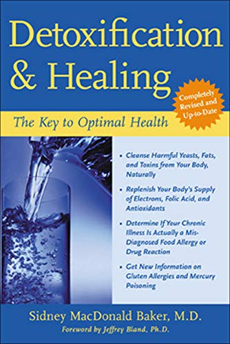 Detoxification and Healing: The Key to Optimal Health By Sidney MacDonald Baker