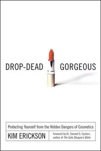 Drop-Dead Gorgeous: Protecting Yourself from the Hidden Dangers of Cosmetics von Kim Erickson