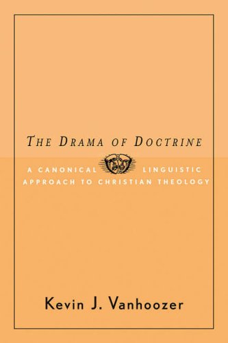 The Drama of Doctrine: A Canonical-linguistic Approach to Christian Theology by Kevin J. Vanhoozer