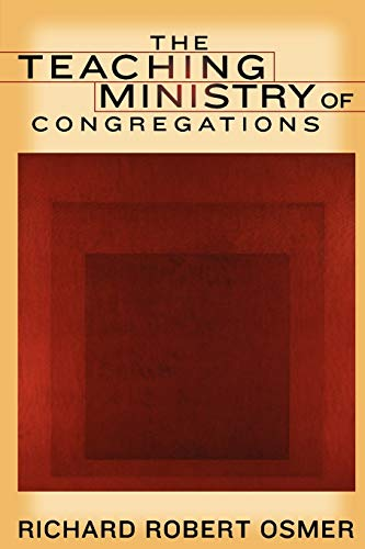The Teaching Ministry of Congregations By Richard Robert Osmer