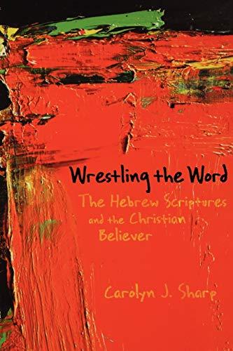 Wrestling the Word By Carolyn J. Sharp