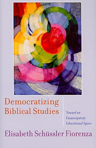 Democratizing Biblical Studies By Elisabeth Schussler Fiorenza