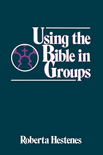 Using the Bible in Groups By Roberta Hestenes