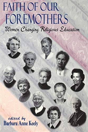 Faith of Our Foremothers By Edited by Barbara Anne Keely