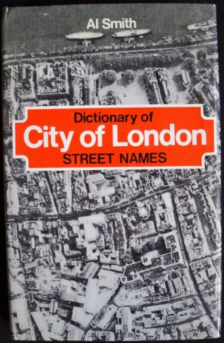 Dictionary of City of London Street Names By Al Smith