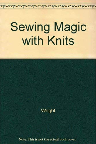 Sewing Magic with Knits By Wright
