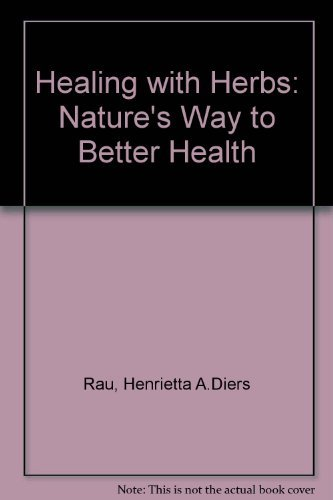 Healing with Herbs: Nature's Way to Better Health By Henrietta A.Diers Rau