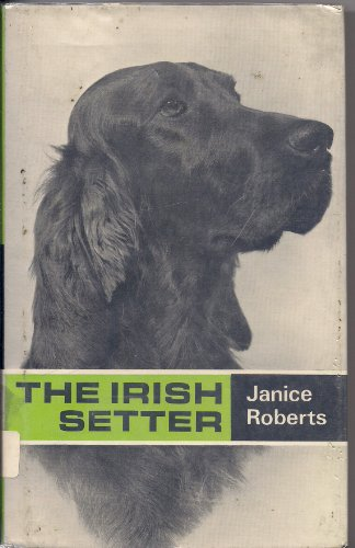 The Irish setter (Popular dogs' breed series) By Roberts Janice