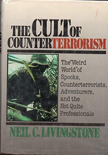 The Cult of Counterterrorism By Neil C. Livingstone