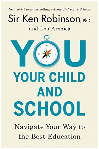You, Your Child, And School By Sir Ken Robinson (Massachusetts Institute of Technology)