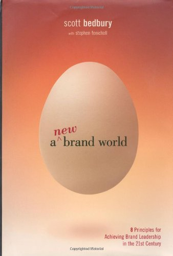 A New Brand World: Eight Principles for Achieving Brand Leadership in the 21st Century By Scott Bedbury