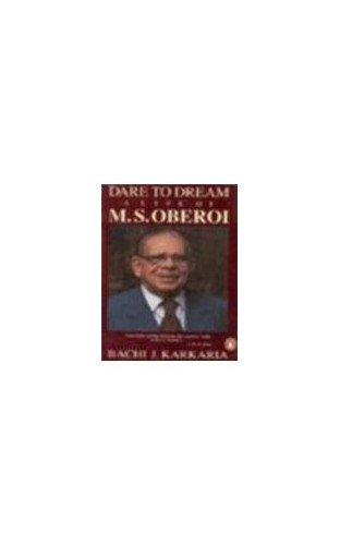 Dare to Dream: The Life of M.S. Oberoi By Bachi J. Karkaria