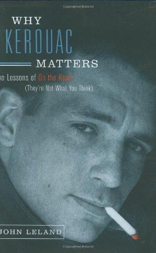 Why Kerouac Matters By John Leland