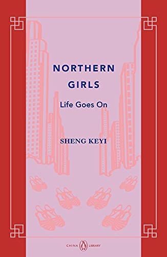 Northern Girls: Life Goes On: China Library par Keyi Sheng