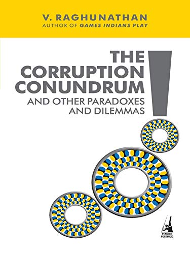 Corruption Conundrum And Other Paradoxes And Dilemmas By V. Raghunathan