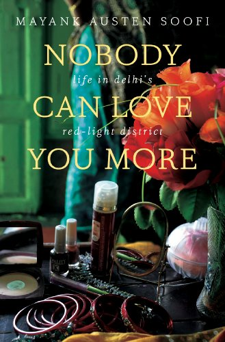 Nobody Can Love You More: Life in Delhi's Red Light District by Mayank Austen Soofi