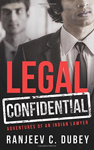 Legal and Confidential : Adventures of An Indian Lawyer By Ranjeev C Dubey