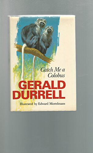 Catch Me a Colobus By Gerald Durrell