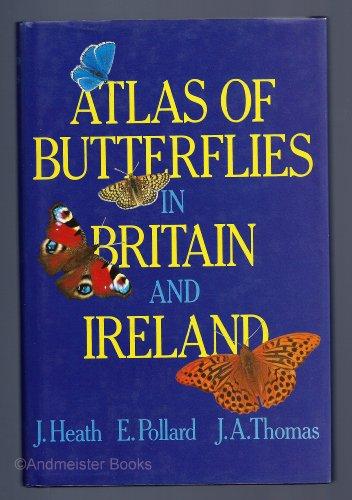 Atlas of Butterflies in Britain and Ireland By J. H. Heath