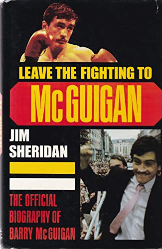 Leave the Fighting to McGuigan By Jim Sheridan