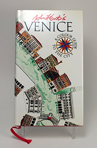 John Kent's Venice: A Colour Guide to the City By John Kent