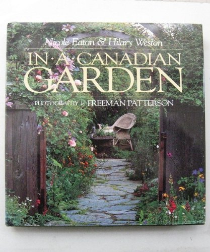 Eaton & Weston : in A Canadian Garden By Nicole Eaton