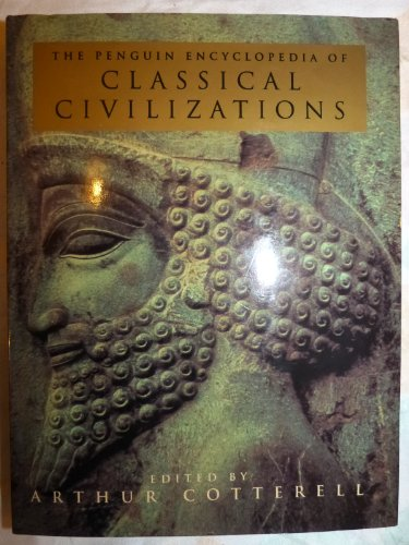 The Penguin Encyclopedia of Classical Civilizations By Arthur Cotterell
