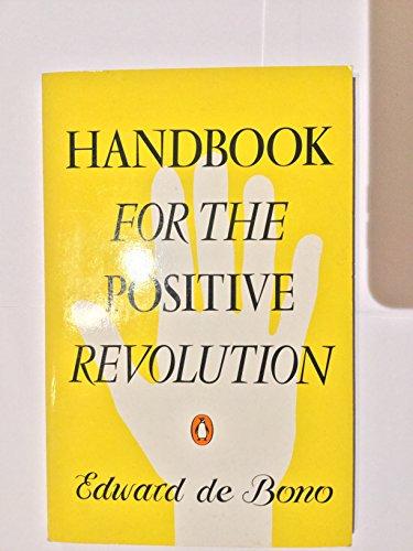 Handbook For the Positive Revolution By Edward De Bono