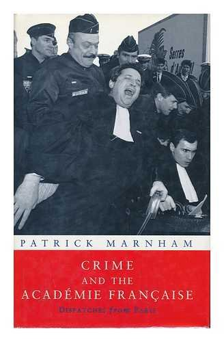 Crime and the Academie Francaise By Patrick Marnham