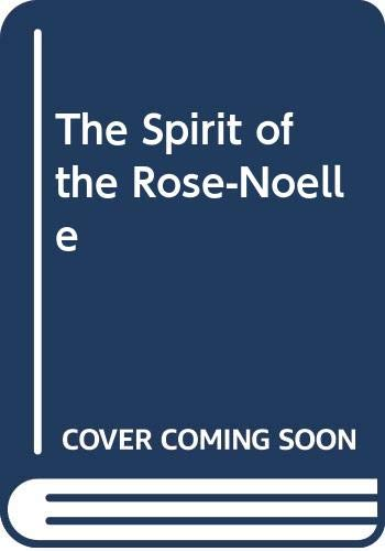 The Spirit of the Rose-Noelle By John Glennie
