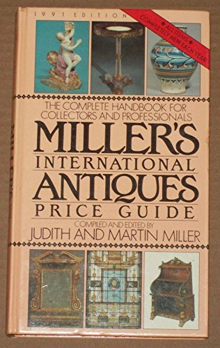 Miller's International Antiques Price Guide 1991 By Millers' International Antiques Price Guide: 1991 Edition Edition: First
