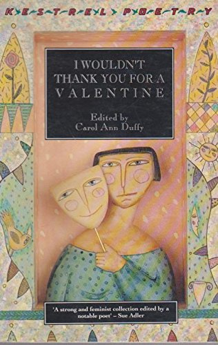 I Wouldn't Thank You For a Valentine By Edited by Carol Ann Duffy