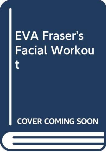 Eva Fraser's Facial Workout by Eva Fraser