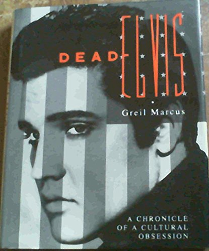 Dead Elvis: A Chronicle of a Cultural Obsession by Marcus, Greil 0670838462 The