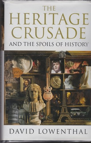 The Heritage Crusade and the Spoils of History By David Lowenthal