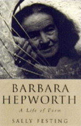 Barbara Hepworth: A Life of Forms By Sally Festing