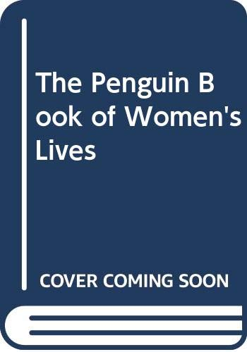 The Penguin Book of Women's Lives By Edited by Phyllis Rose