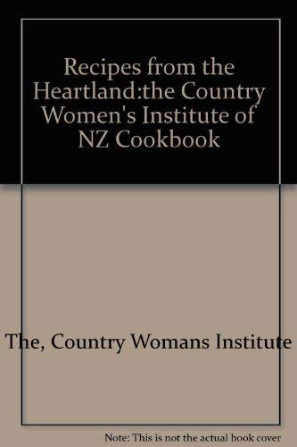 Recipes from the Heartland:the Country Women's Institute of NZ Cookbook By Country Womans Institute The