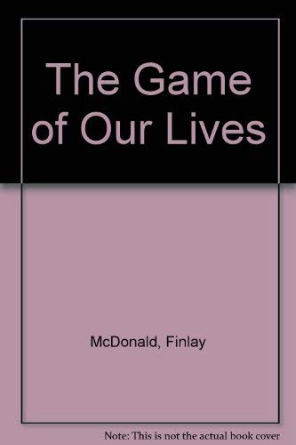 The Game of Our Lives By Finlay McDonald