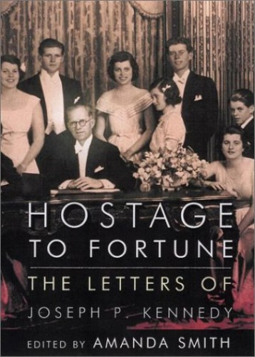 Hostage to Fortune: The Letters of Joseph P. Kennedy By Joseph P. Kennedy