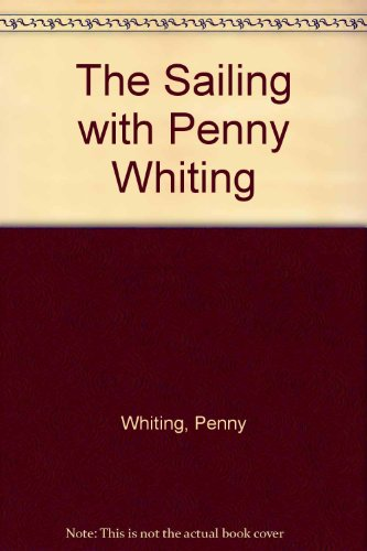 The Sailing with Penny Whiting By Penny Whiting