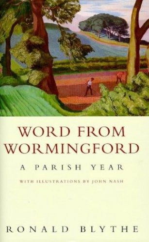 Word from Wormingford: A Parish Year by Ronald Blythe