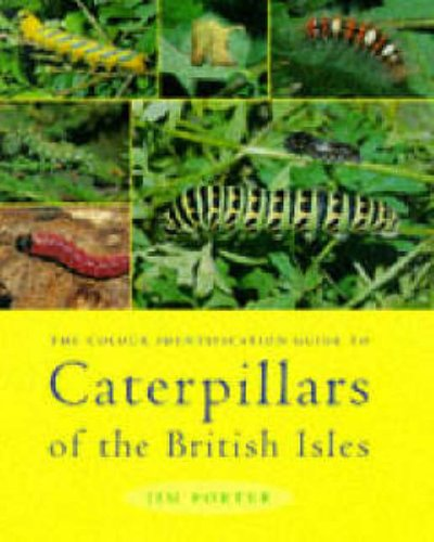 The Colour Identification Guide to Caterpillars of the British Isles By Jim Porter