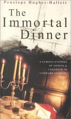 The Immortal Dinner By Penelope Hughes-Hallett